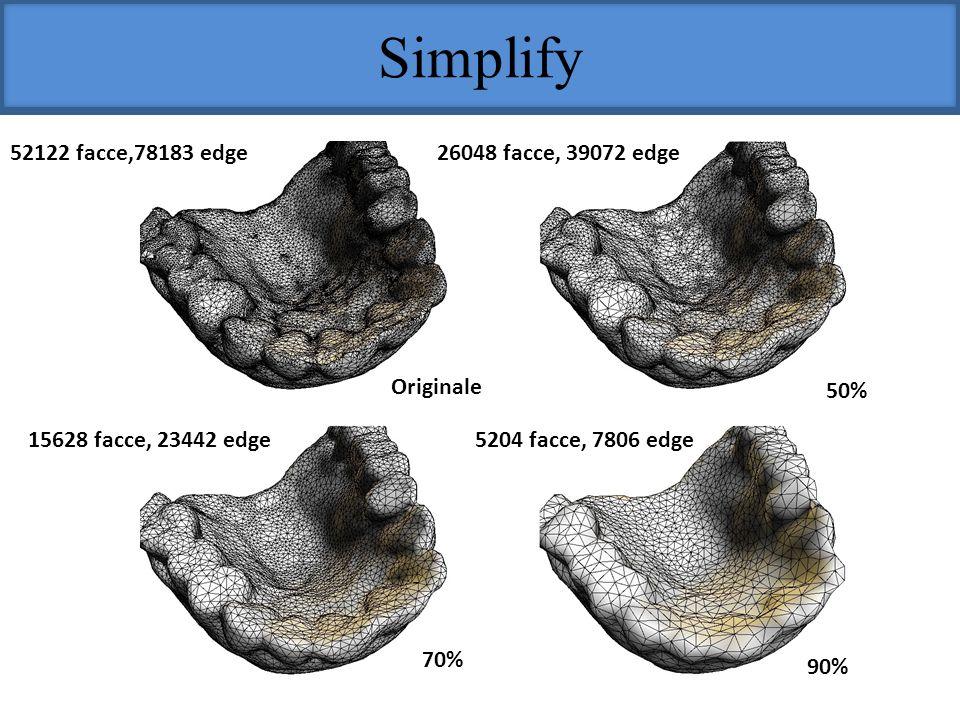 Simplify 52122 facce,78183 edge 26048 facce, 39072 edge Originale 50%