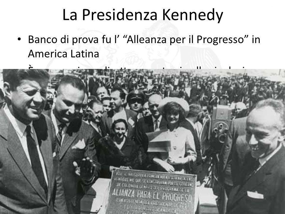 La Presidenza Kennedy Banco di prova fu l' Alleanza per il Progresso in America Latina. È una reazione diretta e contraria alla rivoluzione cubana.