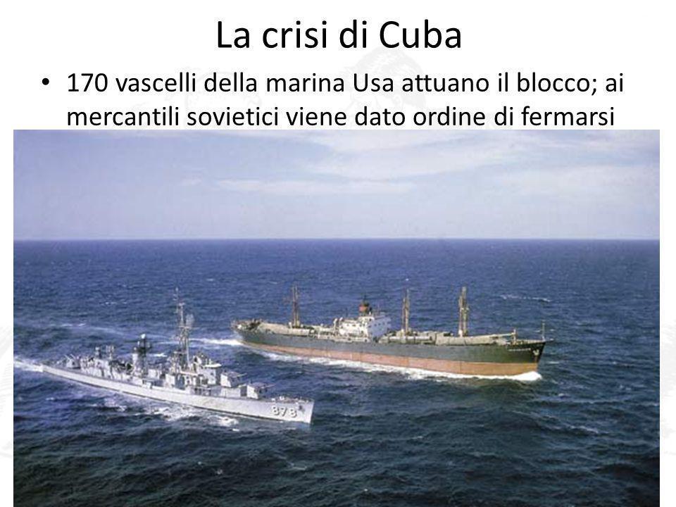 La crisi di Cuba 170 vascelli della marina Usa attuano il blocco; ai mercantili sovietici viene dato ordine di fermarsi.