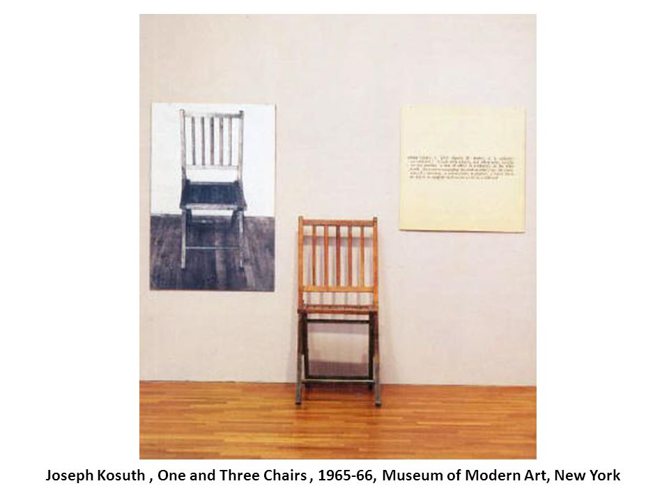 Joseph Kosuth , One and Three Chairs , 1965-66, Museum of Modern Art, New York