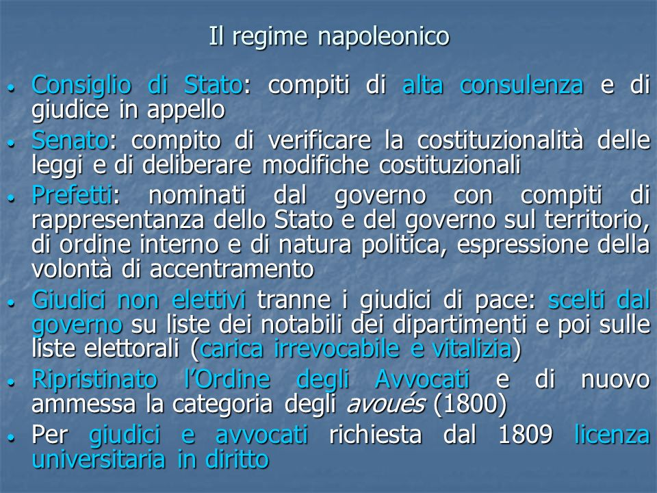 Il regime napoleonico Consiglio di Stato: compiti di alta consulenza e di giudice in appello.