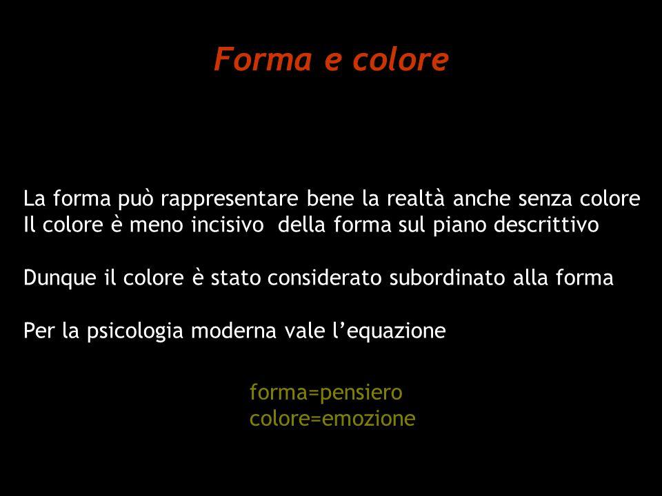 Forma e colore La forma può rappresentare bene la realtà anche senza colore. Il colore è meno incisivo della forma sul piano descrittivo.