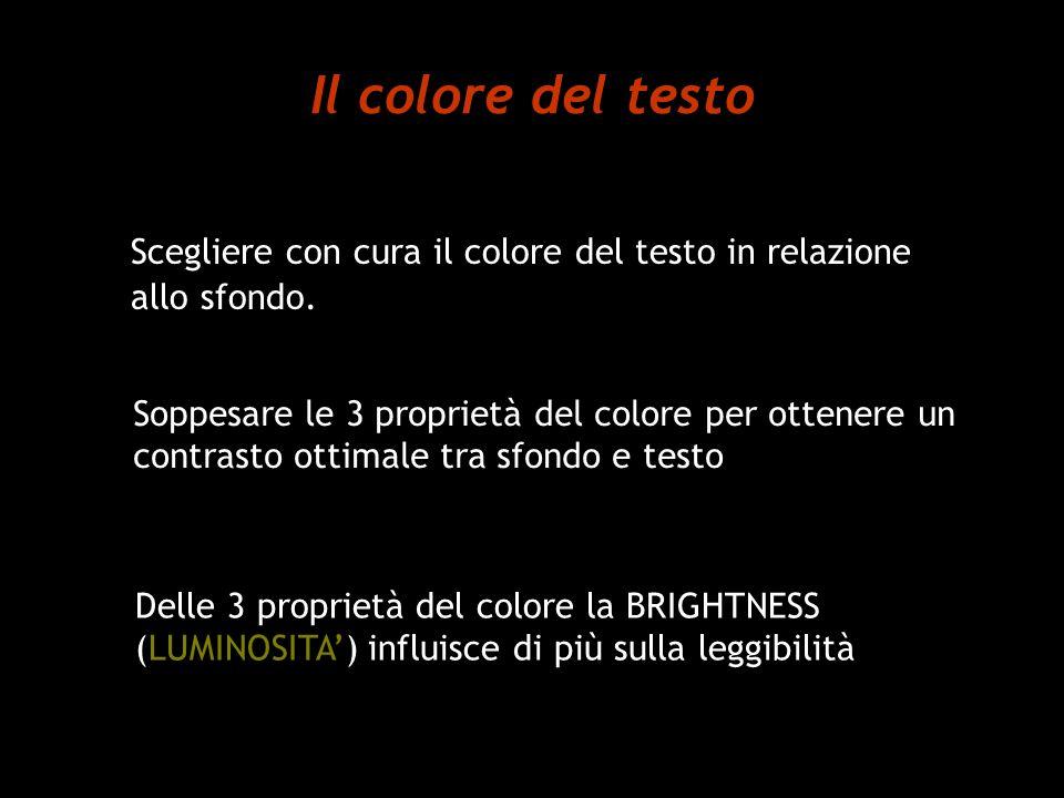 Il colore del testo Scegliere con cura il colore del testo in relazione allo sfondo. Soppesare le 3 proprietà del colore per ottenere un.