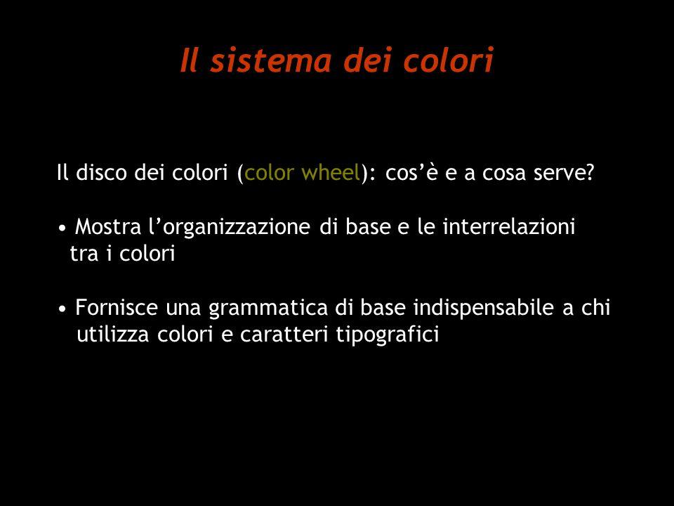 Il sistema dei colori Il disco dei colori (color wheel): cos'è e a cosa serve Mostra l'organizzazione di base e le interrelazioni tra i colori.