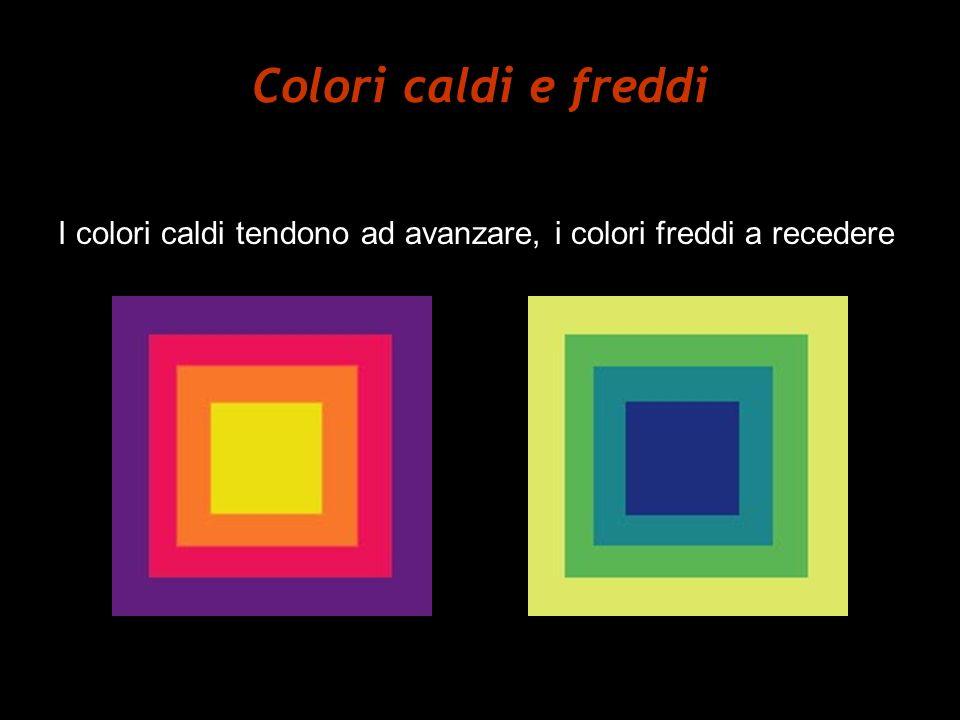 Colori caldi e freddi I colori caldi tendono ad avanzare, i colori freddi a recedere