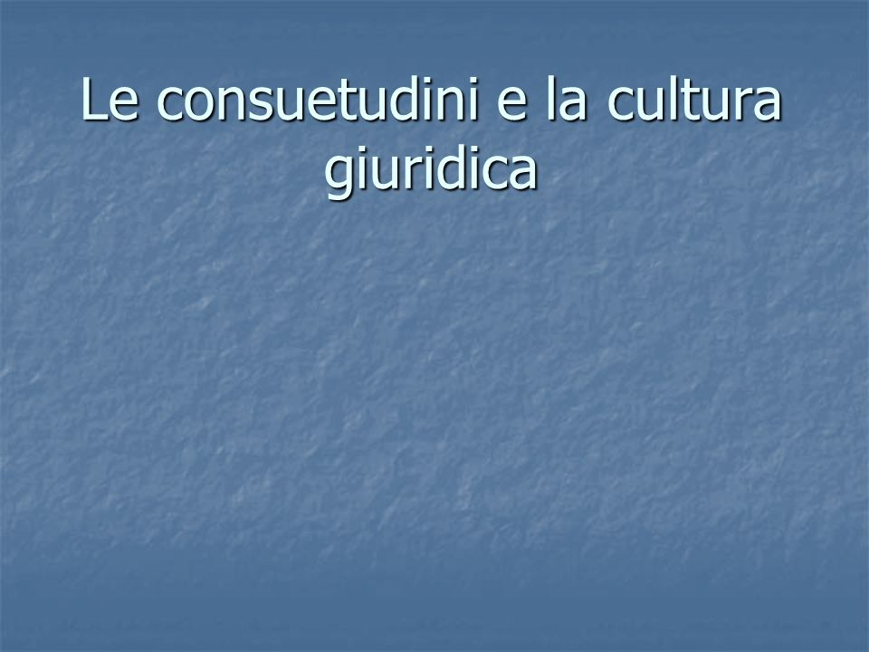 Le consuetudini e la cultura giuridica
