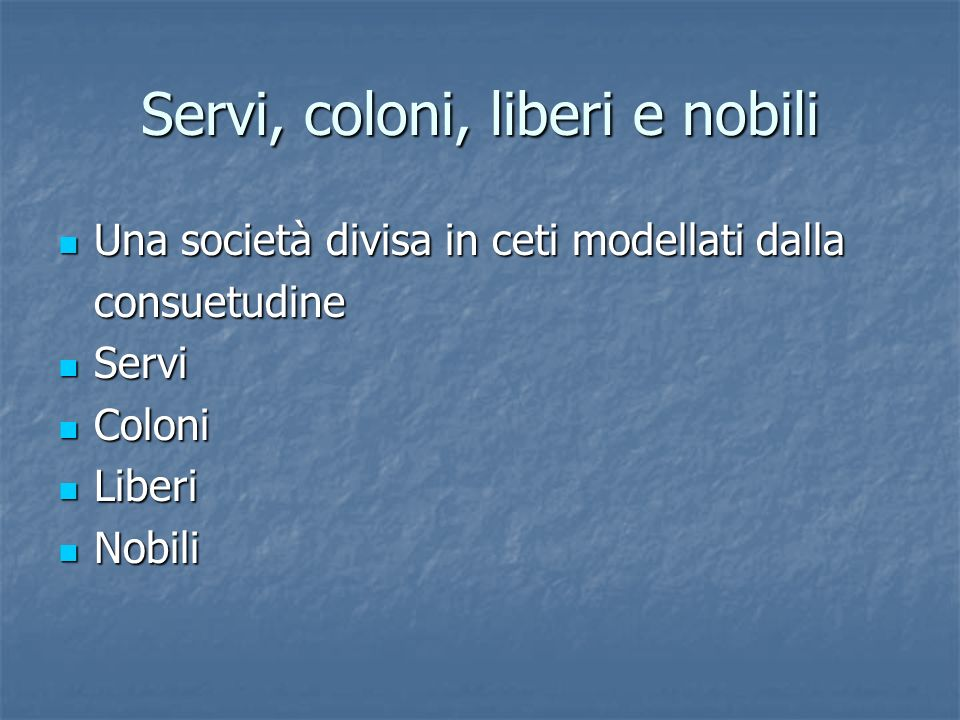 Servi, coloni, liberi e nobili