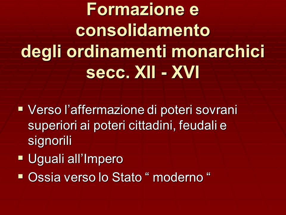 Formazione e consolidamento degli ordinamenti monarchici secc