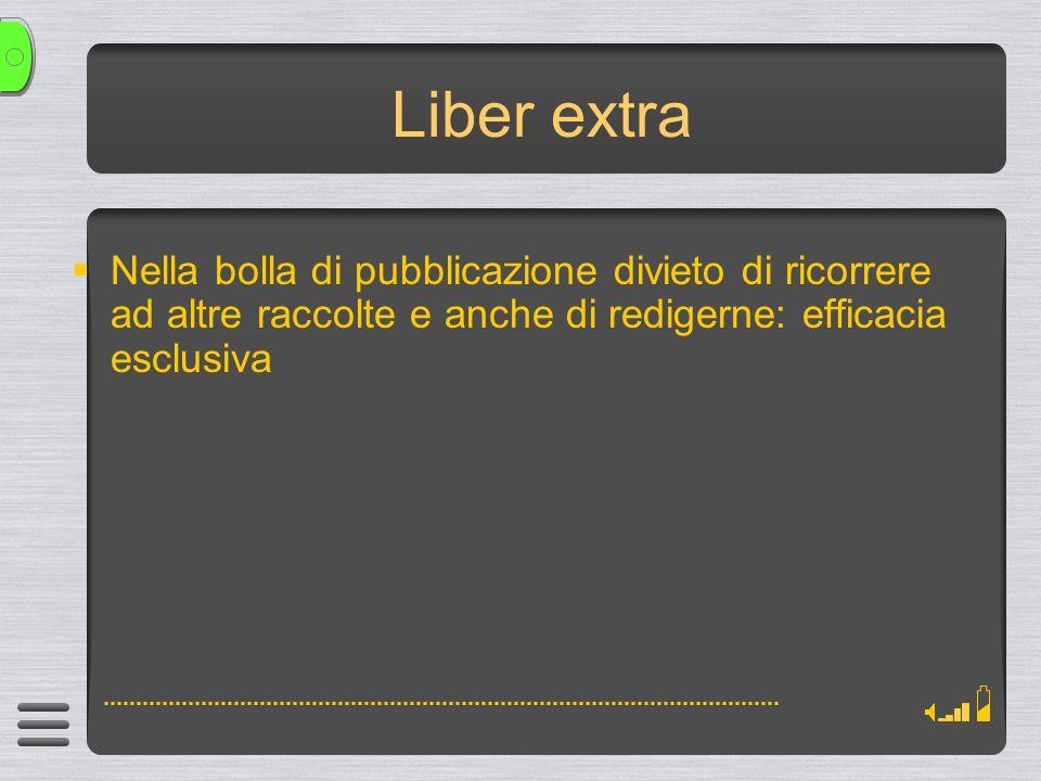 Liber extra Nella bolla di pubblicazione divieto di ricorrere ad altre raccolte e anche di redigerne: efficacia esclusiva.