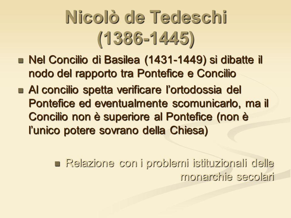 Nicolò de Tedeschi (1386-1445) Nel Concilio di Basilea (1431-1449) si dibatte il nodo del rapporto tra Pontefice e Concilio.