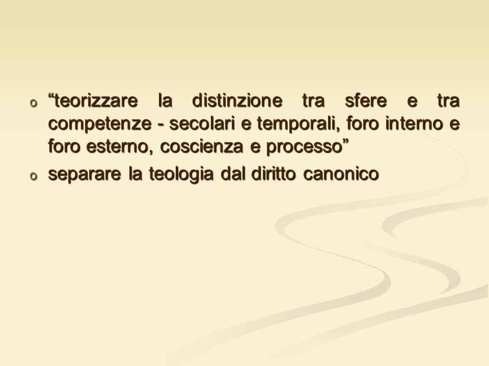 teorizzare la distinzione tra sfere e tra competenze - secolari e temporali, foro interno e foro esterno, coscienza e processo