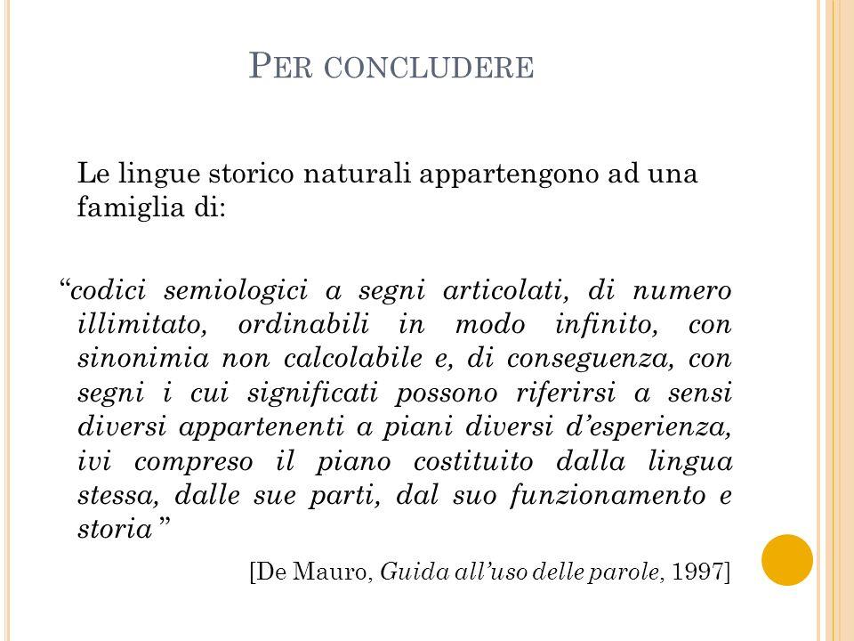 Per concludere Le lingue storico naturali appartengono ad una famiglia di: