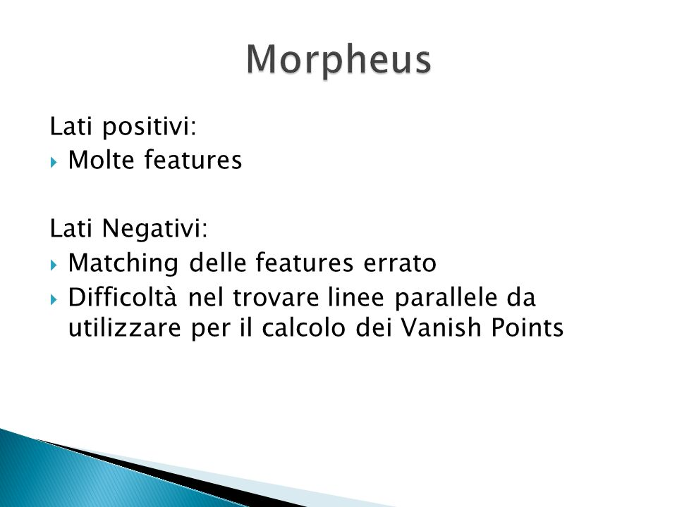 Morpheus Lati positivi: Molte features Lati Negativi: