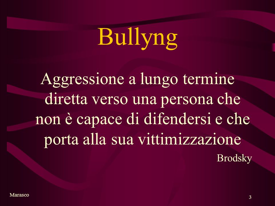 BullyngAggressione a lungo termine diretta verso una persona che non è capace di difendersi e che porta alla sua vittimizzazione.