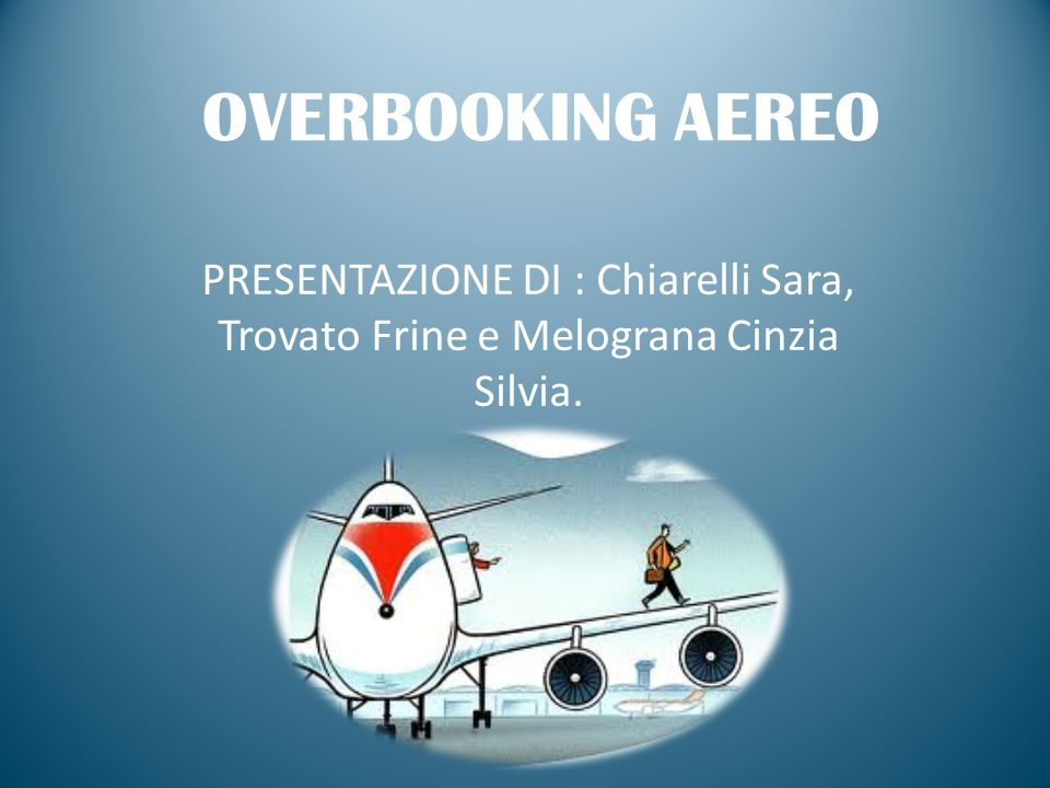 OVERBOOKING AEREO PRESENTAZIONE DI : Chiarelli Sara, Trovato Frine e Melograna Cinzia Silvia.