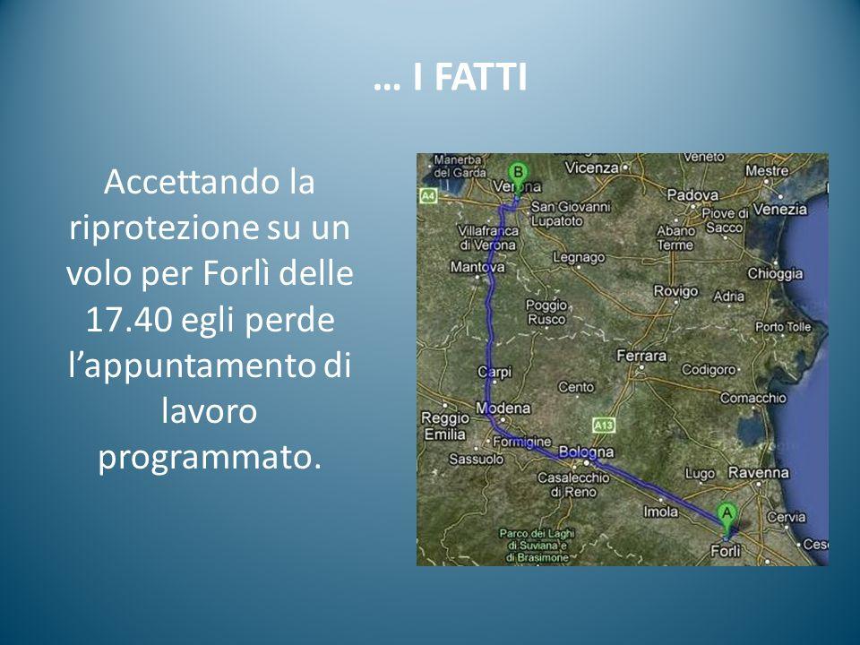 … I FATTI Accettando la riprotezione su un volo per Forlì delle 17.40 egli perde l'appuntamento di lavoro programmato.