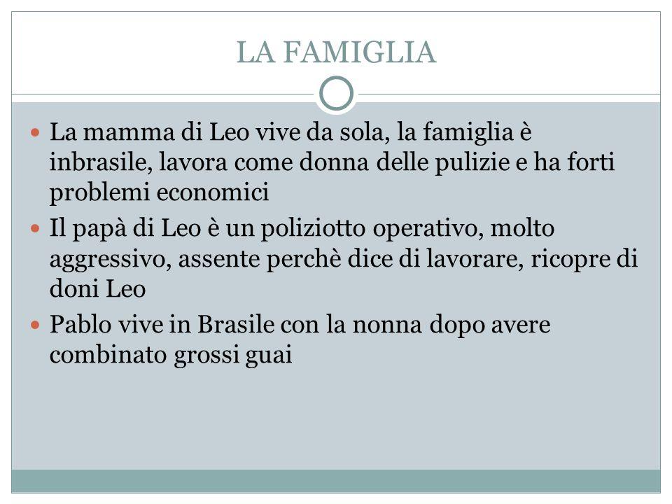 LA FAMIGLIA La mamma di Leo vive da sola, la famiglia è inbrasile, lavora come donna delle pulizie e ha forti problemi economici.