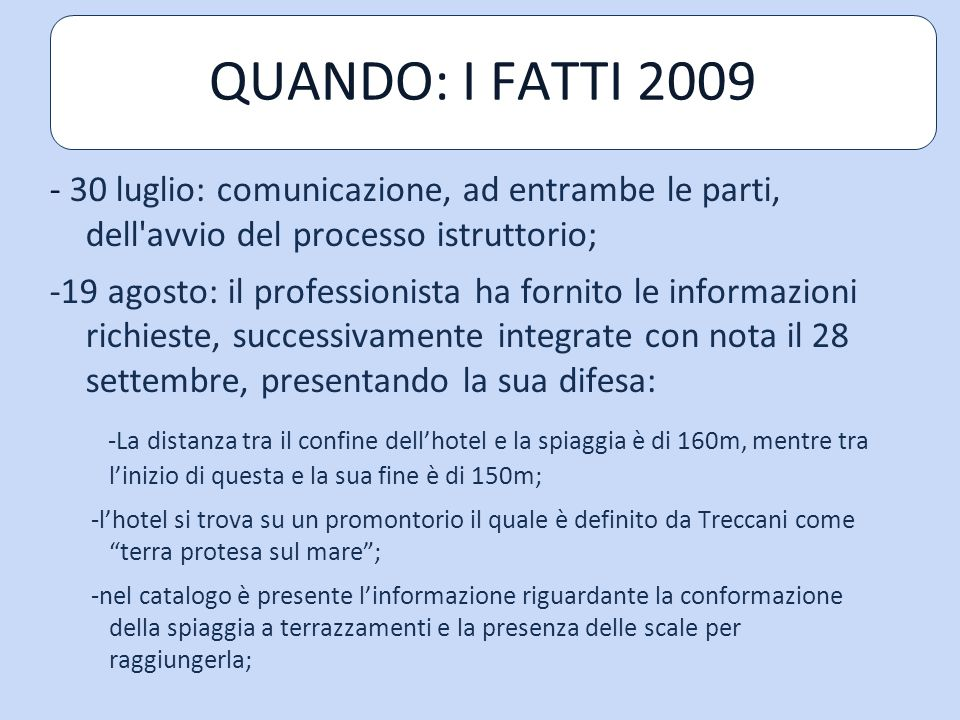 QUANDO: I FATTI 2009 - 30 luglio: comunicazione, ad entrambe le parti, dell avvio del processo istruttorio;