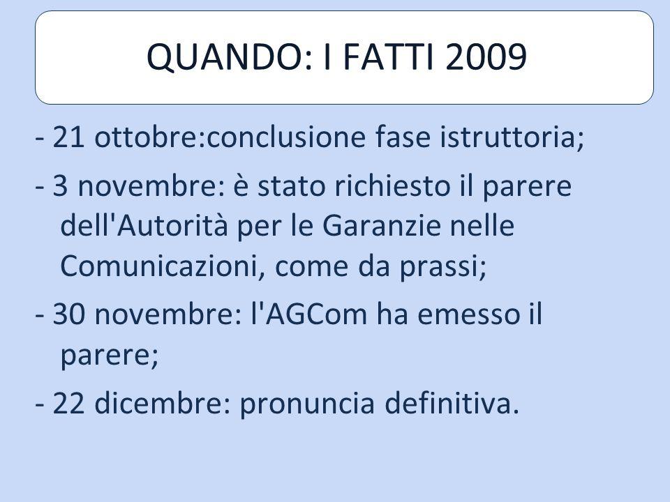 QUANDO: I FATTI 2009 - 21 ottobre:conclusione fase istruttoria;