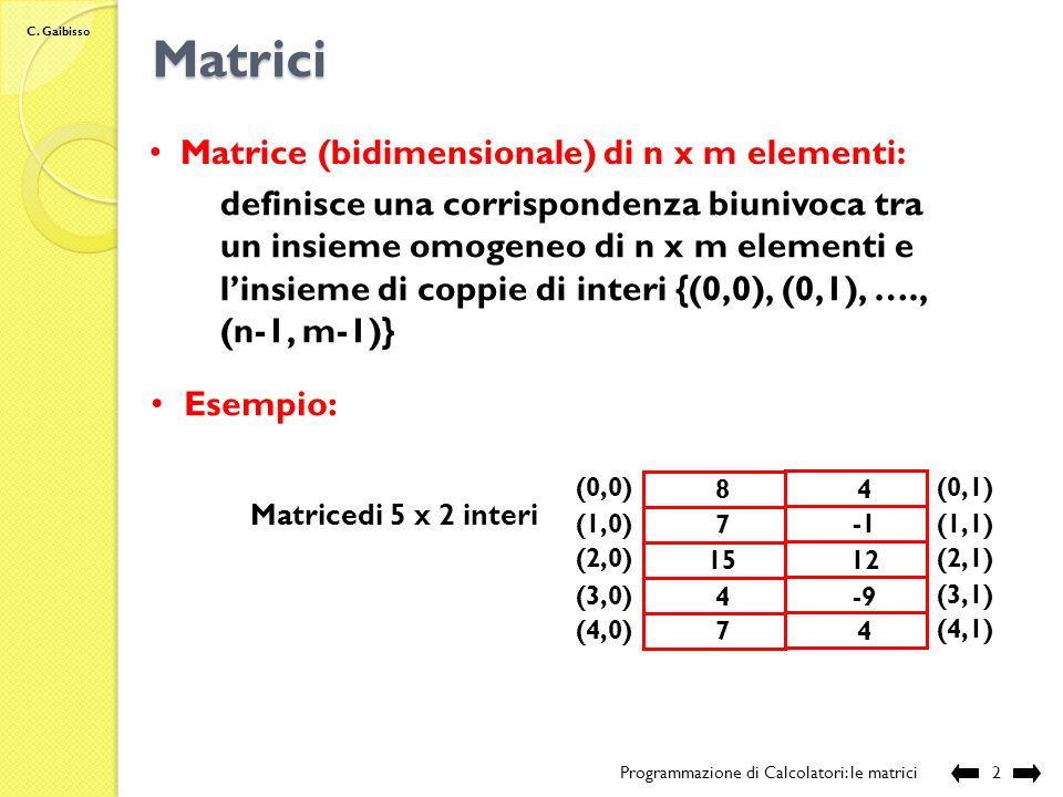 Matrici Matrice (bidimensionale) di n x m elementi: