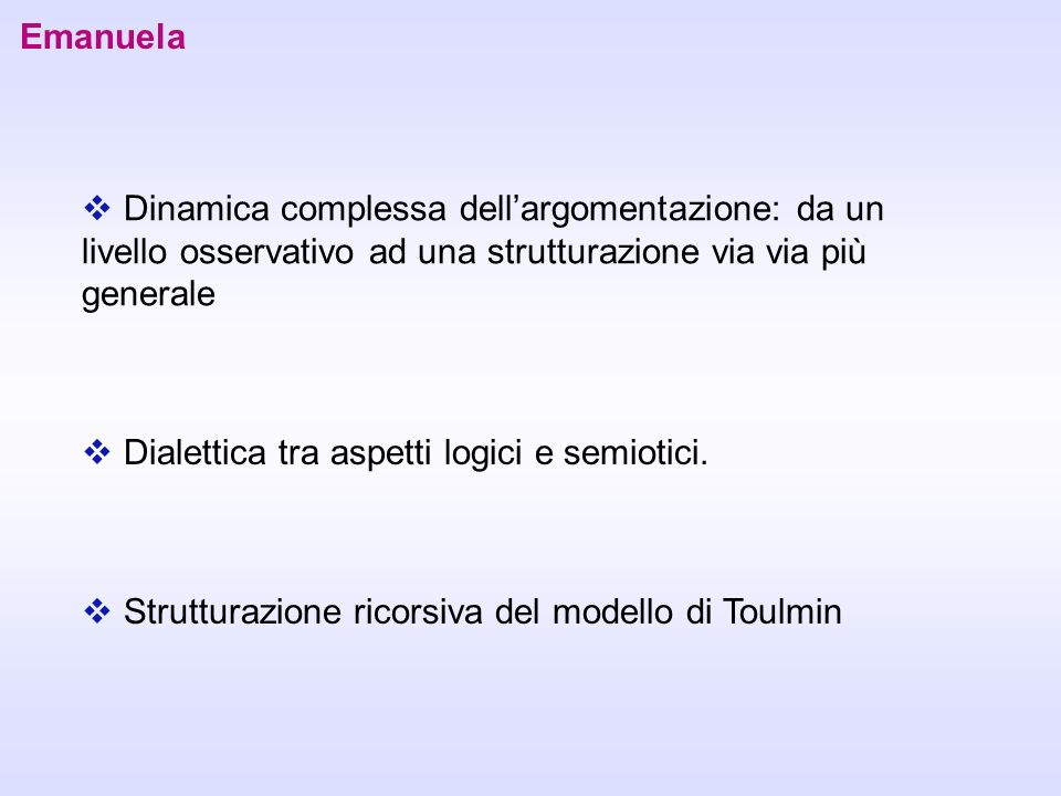 Emanuela Dinamica complessa dell'argomentazione: da un livello osservativo ad una strutturazione via via più generale.