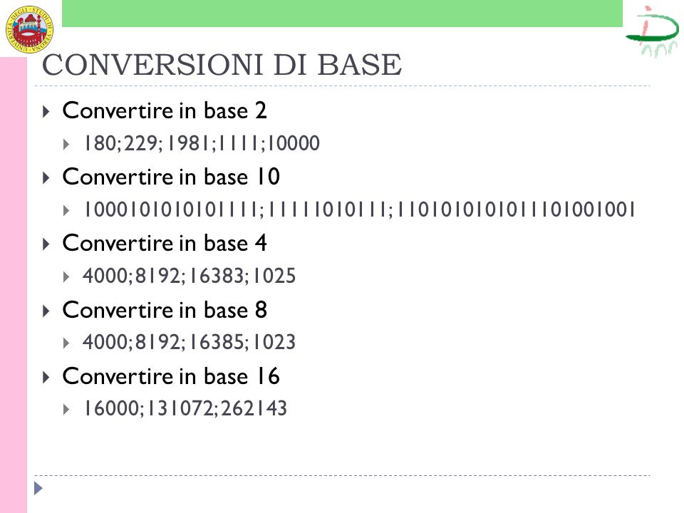 CONVERSIONI DI BASE Convertire in base 2 Convertire in base 10