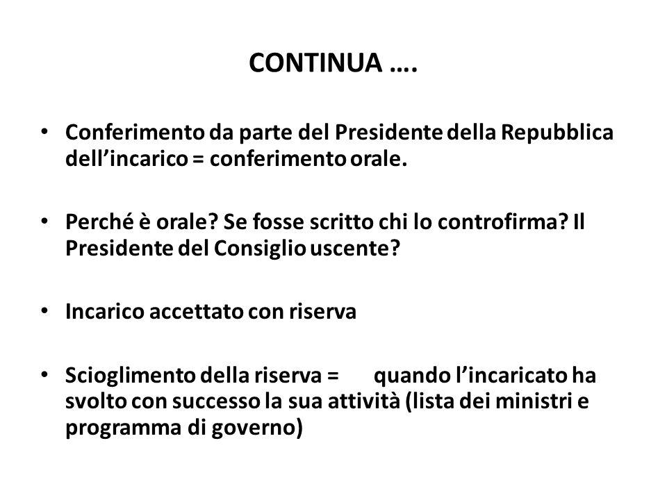 CONTINUA …. Conferimento da parte del Presidente della Repubblica dell'incarico = conferimento orale.