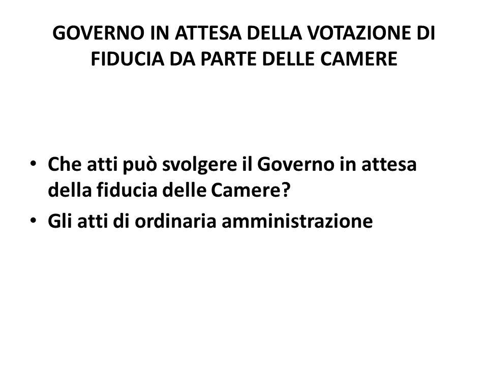 GOVERNO IN ATTESA DELLA VOTAZIONE DI FIDUCIA DA PARTE DELLE CAMERE