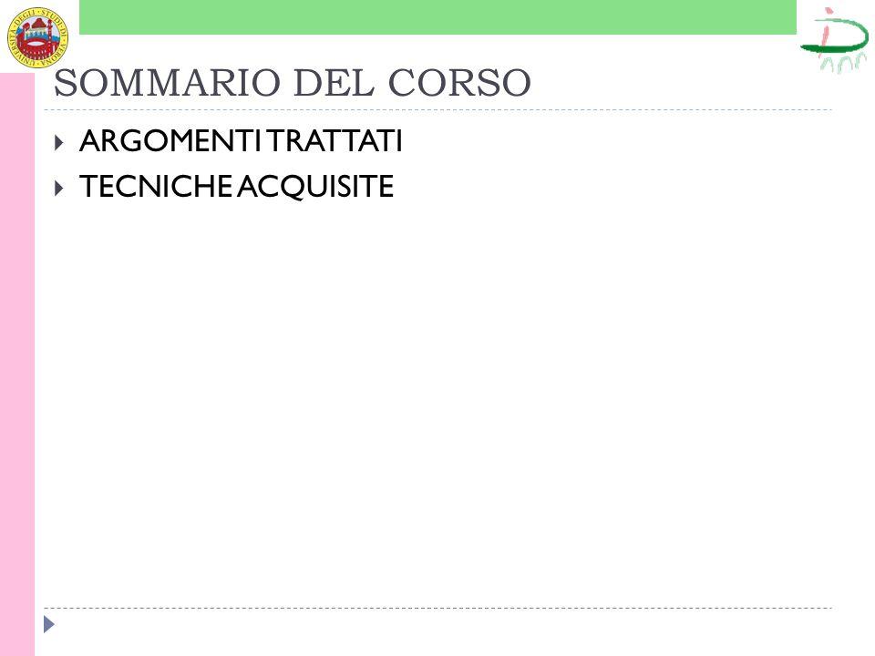 SOMMARIO DEL CORSO ARGOMENTI TRATTATI TECNICHE ACQUISITE
