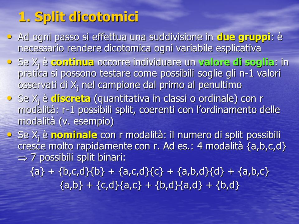1. Split dicotomici Ad ogni passo si effettua una suddivisione in due gruppi: è necessario rendere dicotomica ogni variabile esplicativa.