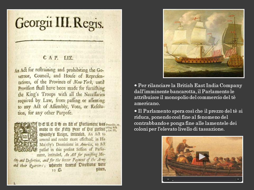  Per rilanciare la British East India Company dall'imminente bancarotta, il Parlamento le attribuisce il monopolio del commercio del tè americano.