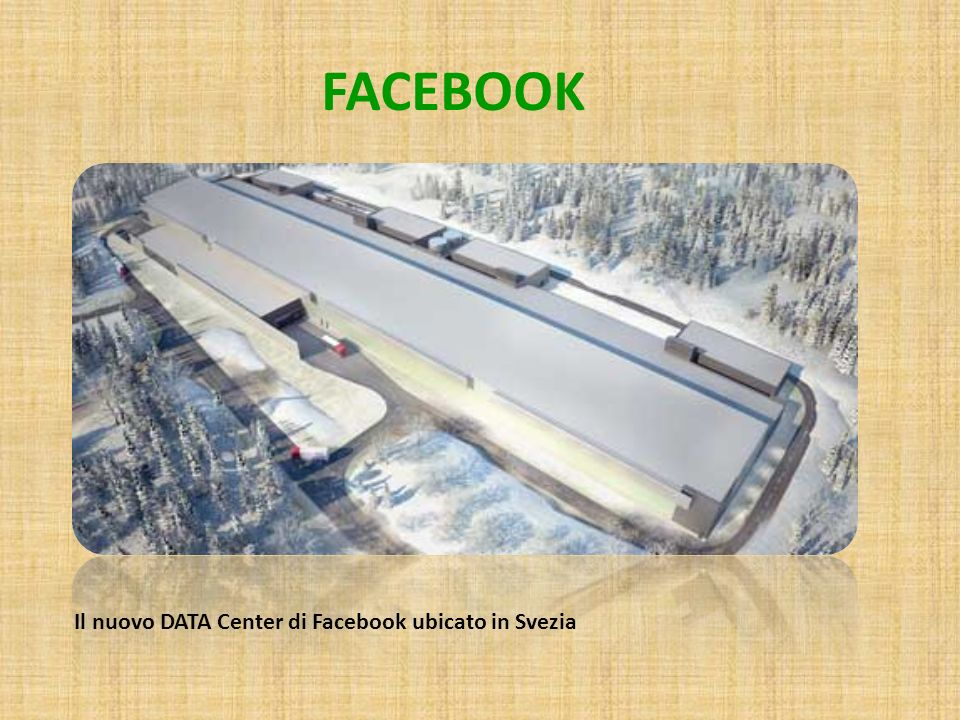 FACEBOOK Il nuovo DATA Center di Facebook ubicato in Svezia