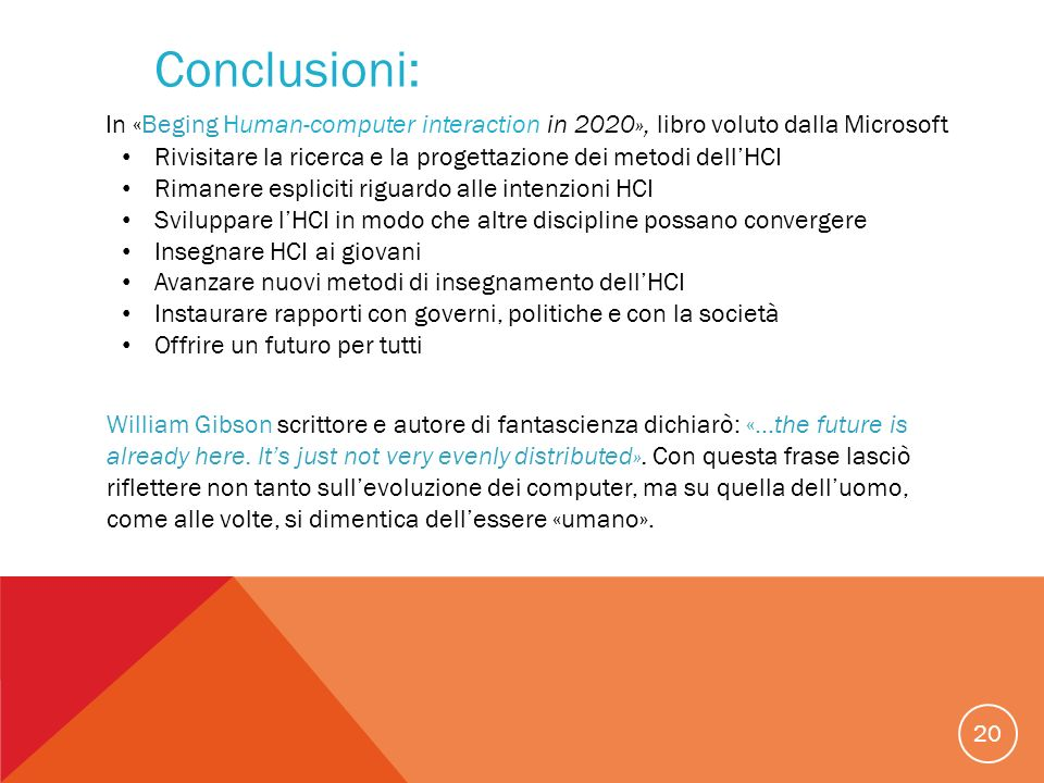 Conclusioni: In «Beging Human-computer interaction in 2020», libro voluto dalla Microsoft.