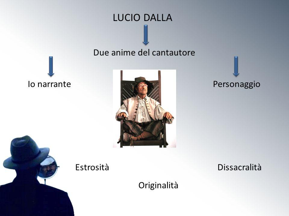 LUCIO DALLA Due anime del cantautore Io narrante Personaggio Estrosità