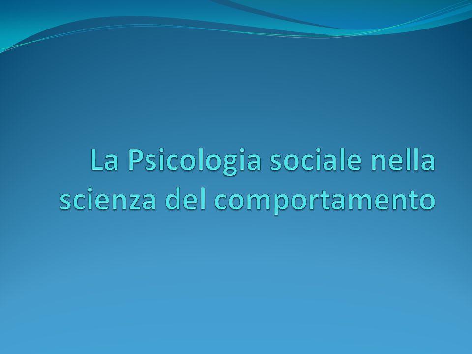 La Psicologia sociale nella scienza del comportamento