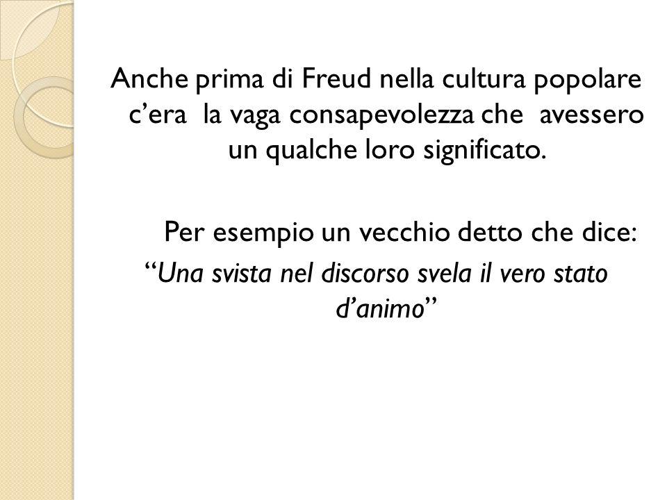 Anche prima di Freud nella cultura popolare c'era la vaga consapevolezza che avessero un qualche loro significato.