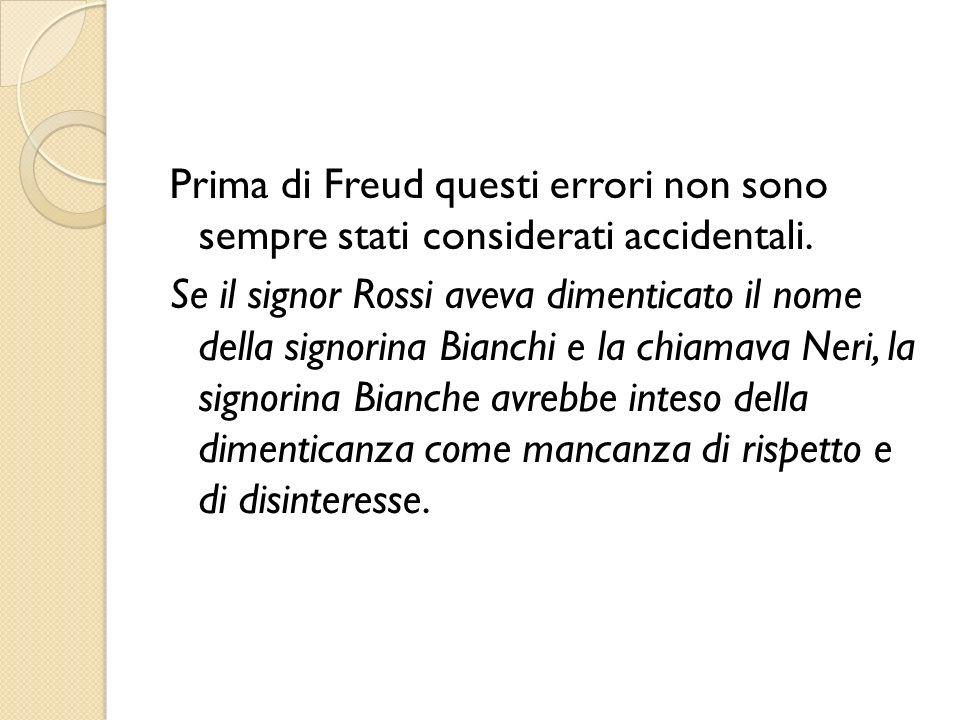 Prima di Freud questi errori non sono sempre stati considerati accidentali.