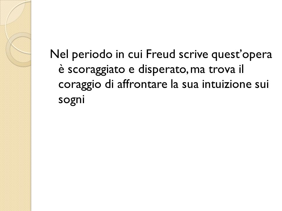 Nel periodo in cui Freud scrive quest'opera è scoraggiato e disperato, ma trova il coraggio di affrontare la sua intuizione sui sogni