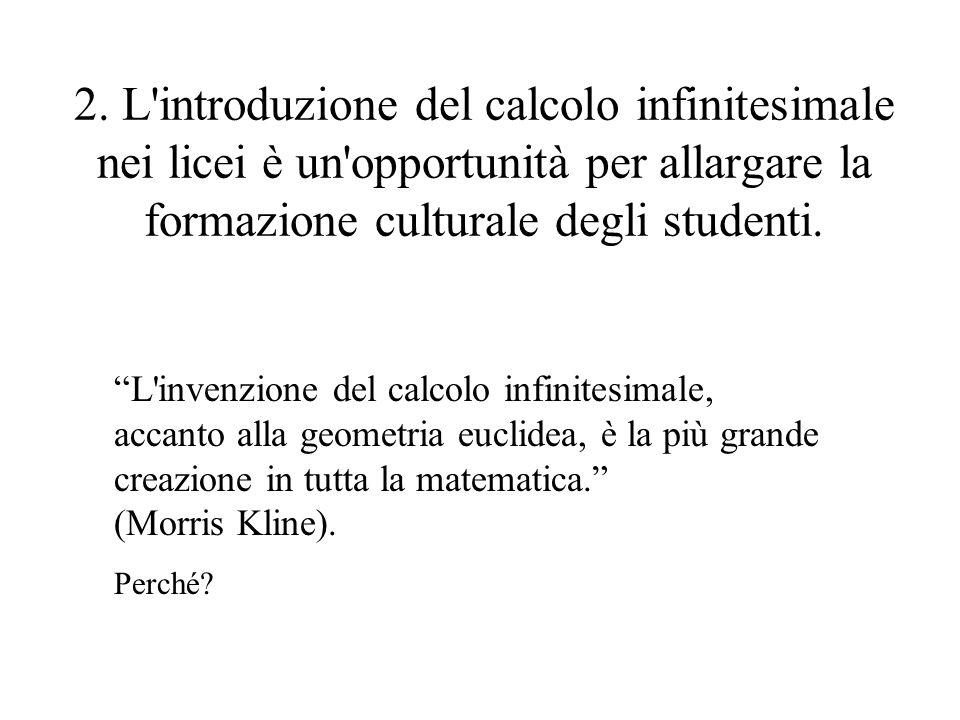 2. L introduzione del calcolo infinitesimale nei licei è un opportunità per allargare la formazione culturale degli studenti.