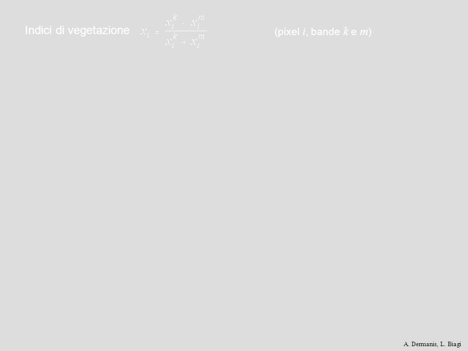 Indici di vegetazione (pixel i, bande k e m) A. Dermanis, L. Biagi