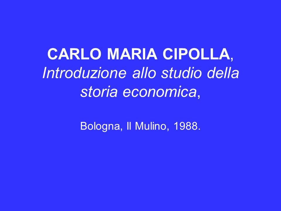 CARLO MARIA CIPOLLA, Introduzione allo studio della storia economica, Bologna, Il Mulino, 1988.