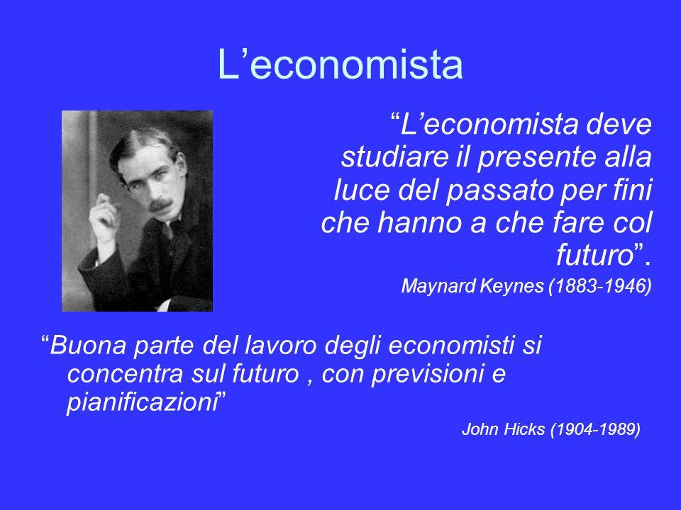 L'economista L'economista deve studiare il presente alla luce del passato per fini che hanno a che fare col futuro .