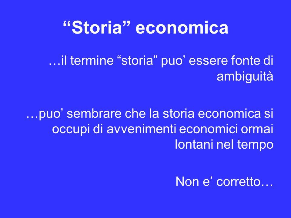 Storia economica …il termine storia puo' essere fonte di ambiguità