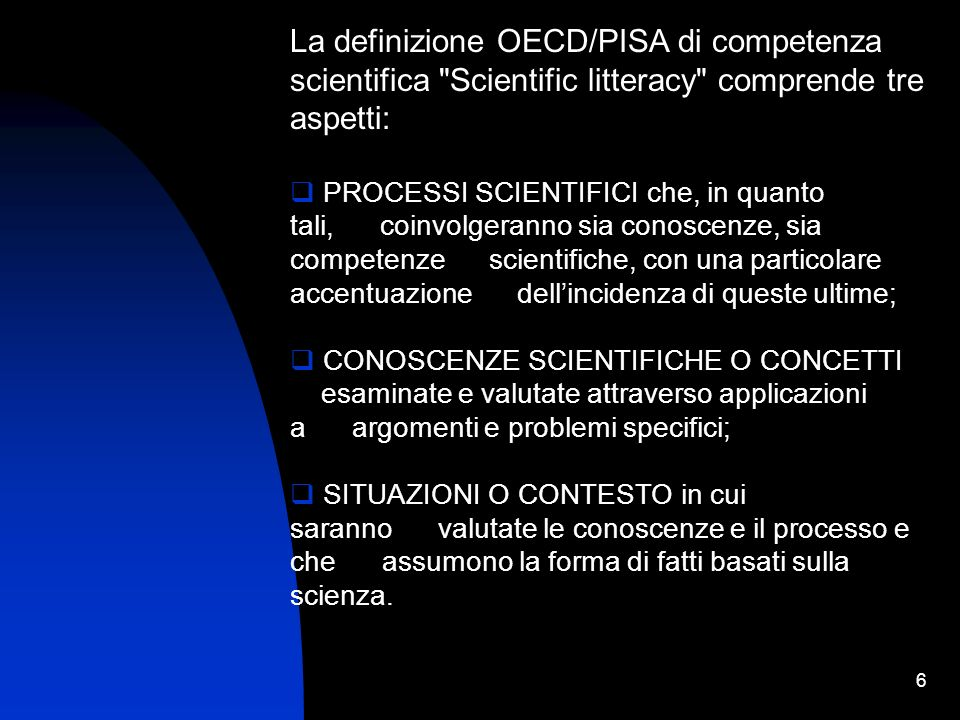La definizione OECD/PISA di competenza scientifica Scientific litteracy comprende tre aspetti: