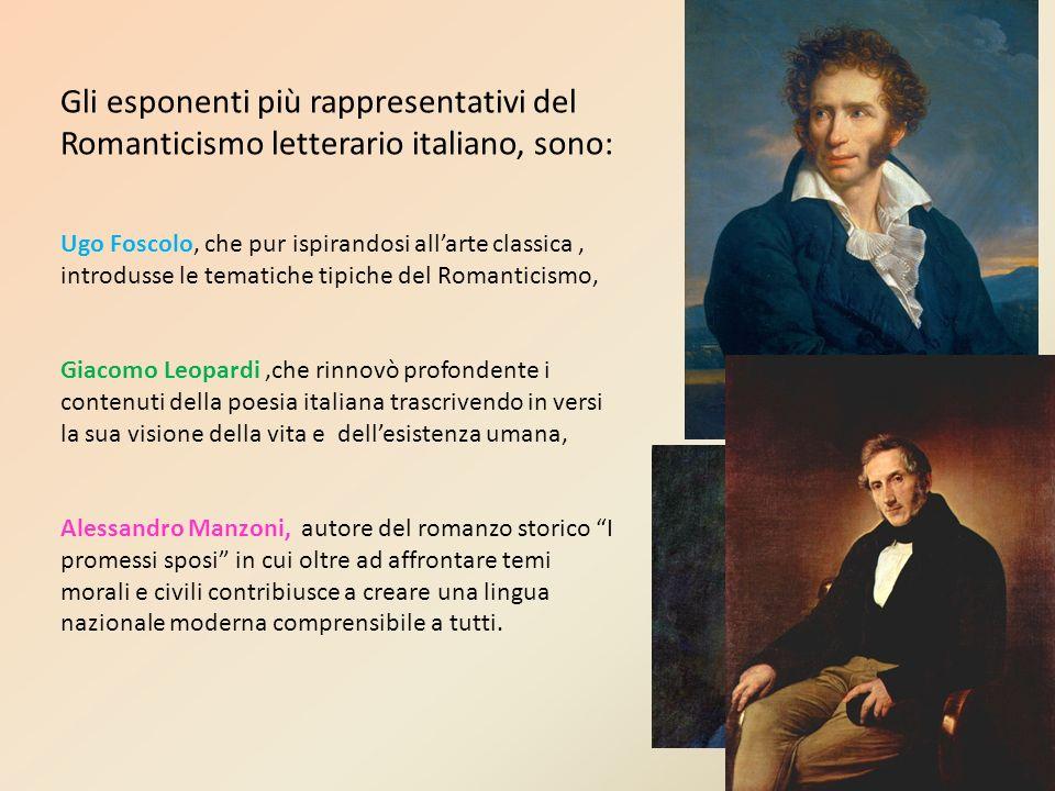 Gli esponenti più rappresentativi del Romanticismo letterario italiano, sono: