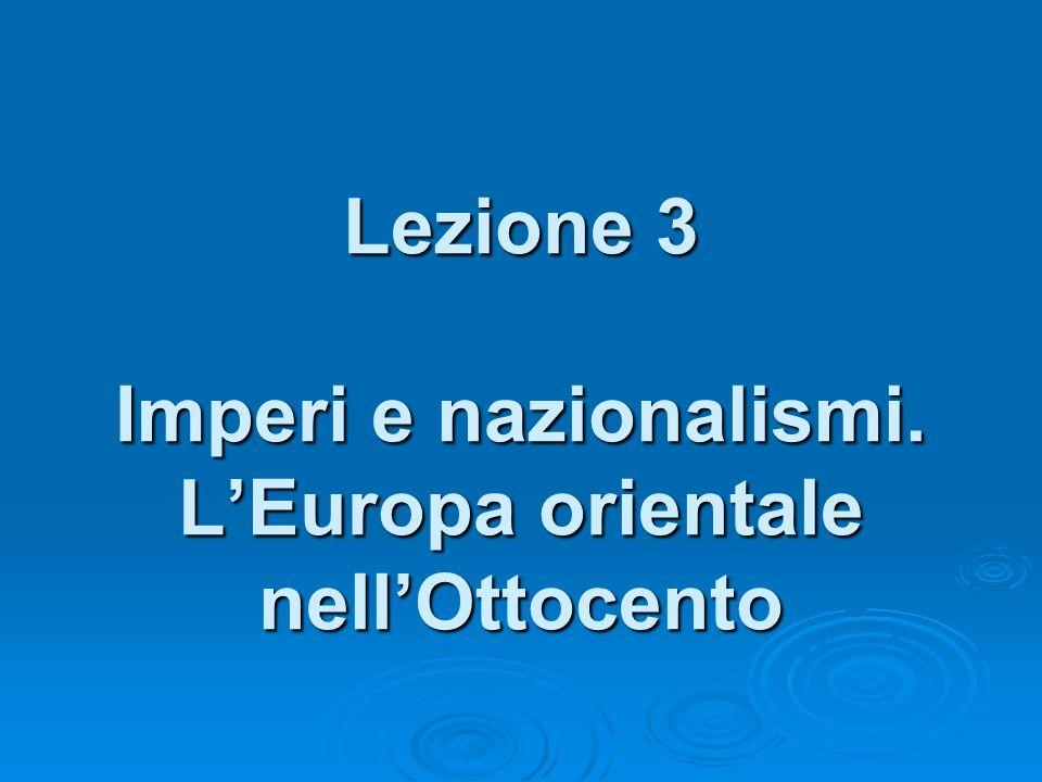 Lezione 3 Imperi e nazionalismi. L'Europa orientale nell'Ottocento
