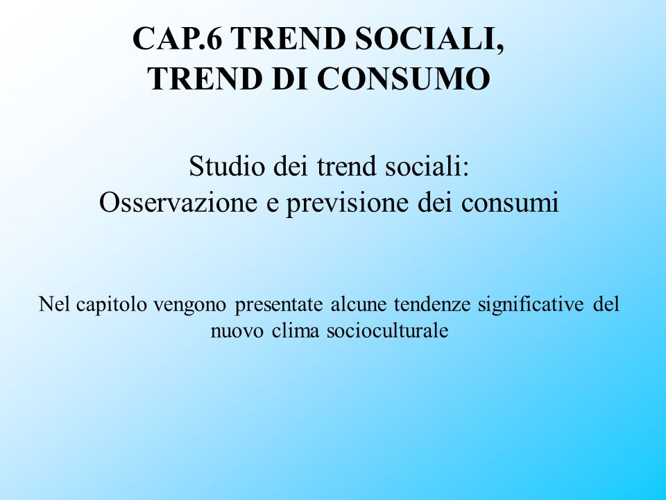 CAP.6 TREND SOCIALI, TREND DI CONSUMO