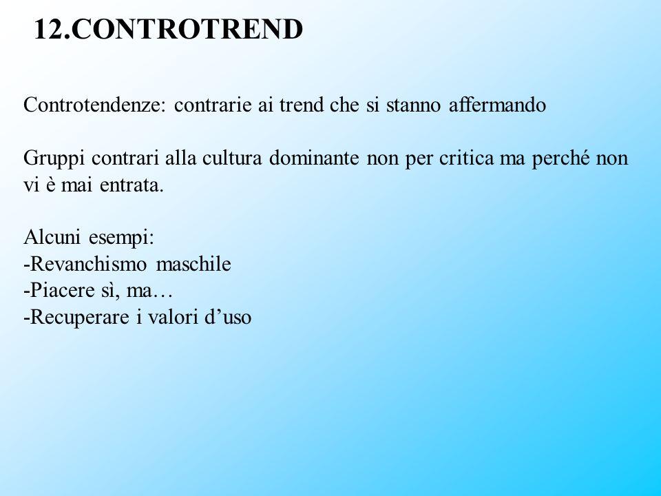 12.CONTROTREND Controtendenze: contrarie ai trend che si stanno affermando.