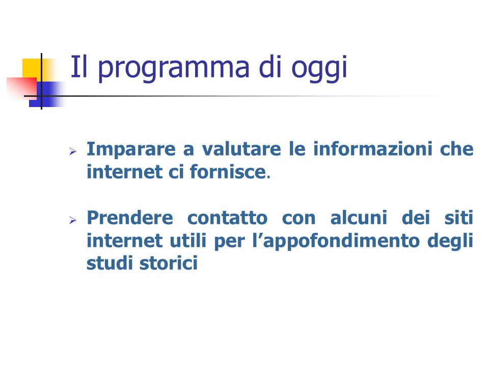 Il programma di oggi Imparare a valutare le informazioni che internet ci fornisce.