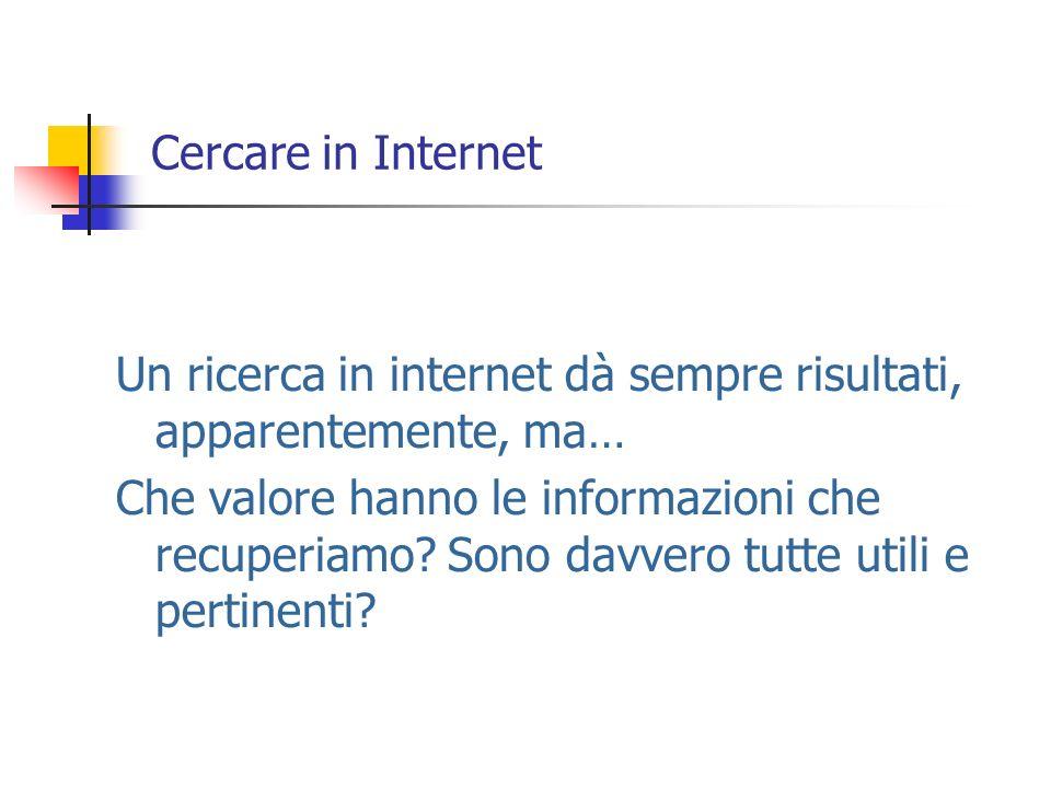 Cercare in Internet Un ricerca in internet dà sempre risultati, apparentemente, ma…